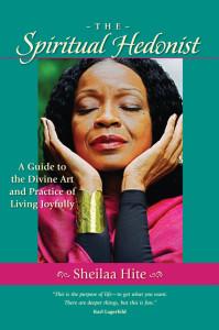 Sheilaa Hite-Spiritual Hedonist